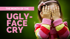 The Month of the Ugly-Face Cry