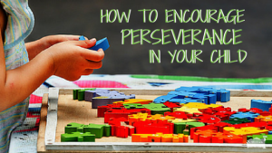How To Encourage Perseverance In Your Child