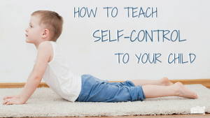 How To Teach Self-Control To Your Child