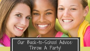 Our Back-to-School Advice: Throw a Party!
