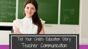 Tell Your Child's Education Story: Teacher Communication