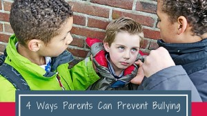 4 Ways Parents Can Prevent Bullying