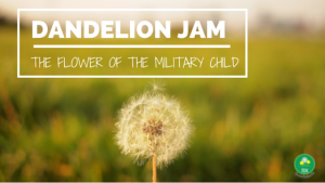 Dandelion Jam: The Flower of the Military Child
