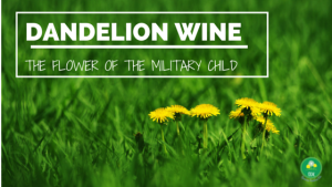Dandelion Wine: The Flower of the Military Child
