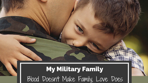 My Military Family - Blood Doesn't Make Family, Love Does