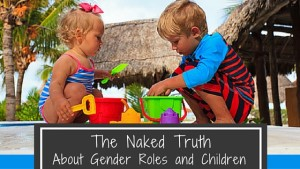 The Naked Truth about Gender Roles and Children
